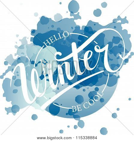 Hello Winter Be Cool Hand Written Text. Brush Lettering At Blue Winter Background With Snowflakes.