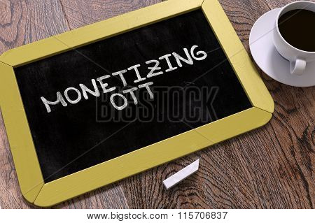 Monetizing OTT Concept Hand Drawn on Yellow Chalkboard on Wooden Table. Business Background. Top View. 3d Illustration. poster