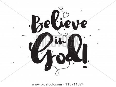 Believe in God. Greeting card with calligraphy. Hand drawn design elements. Inspirational quote. Bla