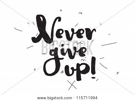 Never give up. Greeting card with calligraphy. Hand drawn design elements. Inspirational quote. Blac