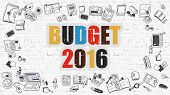 Budget 2016. Multicolor Inscription on White Brick Wall with Doodle Icons Around. Budget 2016 Concept. Modern Style Illustration with Doodle Design Icons. Budget 2016 on White Brickwall Background. poster