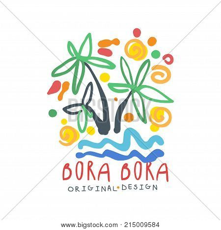 Exotic summer Bora Bora vacation colorful graphic design. Hand drawn template label with ocean and palm trees. Travel and tourism logo concept for agency or tour operator. Vector isolated on white.