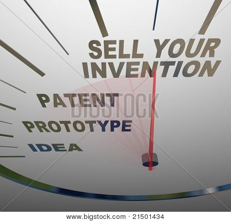 A speedometer with the words Sell Your Invention, Patent, Prototype, and Idea, representing the steps you should follow in creating a new device and selling it to customers