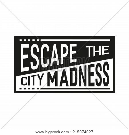 Motivation quote. Escape the city madness. Hand drawn retro style letters. Black white monochrome drawing. Inspirational quotation. Vector simple minimal Illustration. Message for outdoors background