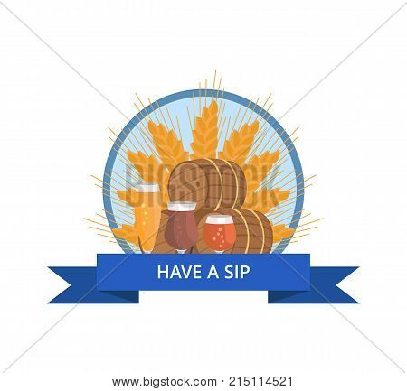 Have a sip logo with wheat, free beer barrels and three glasses, draught pale and dark beers, vector illustration isolated in circle with blue ribbon