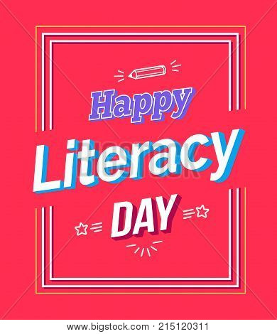Happy literacy day poster with text, pen silhouette and stars vector isolated on pink background, greeting card design written in white frame