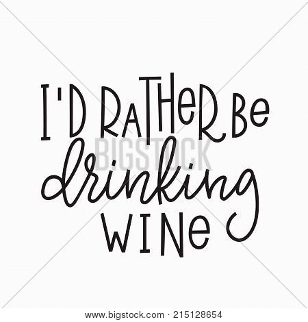 I rather be drinking wine quote lettering. Calligraphy inspiration graphic design typography element. Hand written postcard. Cute simple vector sign.