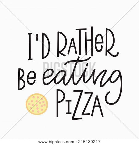 I rather be eating pizza quote lettering. Calligraphy inspiration graphic design typography element. Hand written postcard. Cute simple vector sign.
