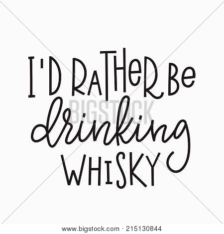 I rather be drinking whisky quote lettering. Calligraphy inspiration graphic design typography element. Hand written postcard. Cute simple vector sign.