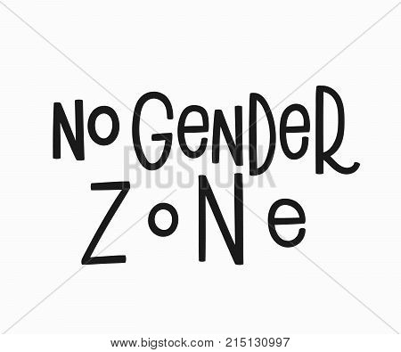 No gender zone quote lettering. Calligraphy inspiration graphic design typography element. Hand written Simple vector sign. Protest lgbt discrimination patriarchy sexism female male