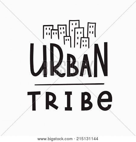 Urban tribe quote lettering. Calligraphy inspiration graphic design typography element. Hand written postcard. Cute simple vector sign.