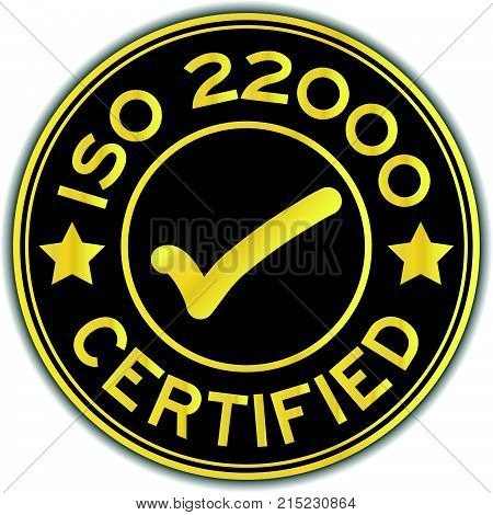 Black and gold color ISO 22000 certified with mark icon round sticker on white background
