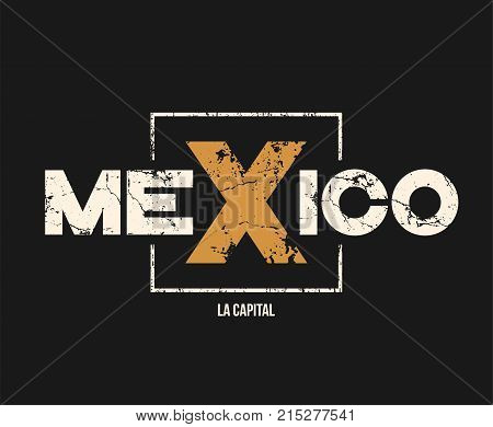Mexico la capital t-shirt and apparel design with grunge effect. Vector print, typography, poster, emblem.
