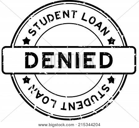 Grunge black student loan denied word round rubber seal stamp on white background