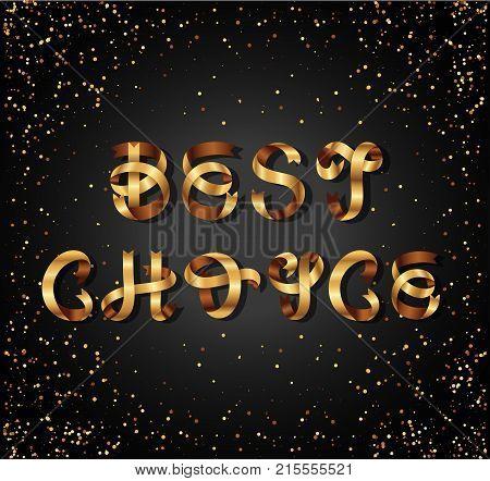 Best Choice gold sign, on black background. Golden ribbon. Festive lettering, inscription. Greeting Card.