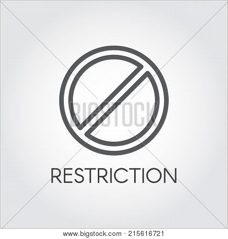 Restriction simplicity outline icon. Block sign. Do not enter, ban, prohibit, stop, illegal, forbidden concept thin linear label. Web graphic logo. Vector illustration