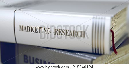 Marketing Research - Closeup of the Book Title. Closeup View. Stack of Business Books. Book Spines with Title - Marketing Research. Closeup View. Toned Image. Selective focus. 3D.