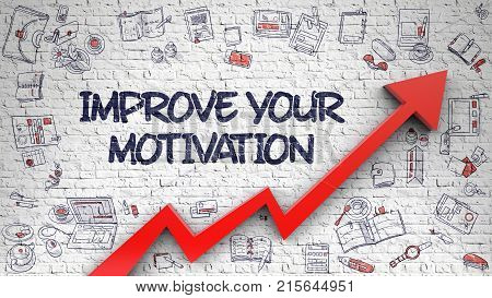 Improve Your Motivation - Increase Concept with Doodle Icons Around on White Brick Wall Background. Brick Wall with Improve Your Motivation Inscription and Red Arrow. Development 3D Concept.