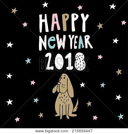 Happy New year greeting card, invitation with handwritten text, stars and doodle dog, symbol of Chinese year 2018. Hand drawn vector illustration for calendar, postcard. Flat design.