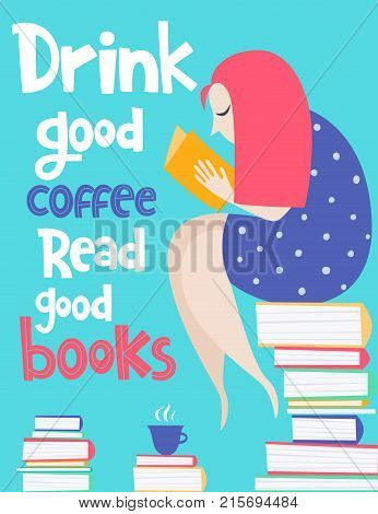 Creative vector card with phrase and woman. Colorful items and lettering, reading theme. Design for prints. Drink good coffee, read good book.