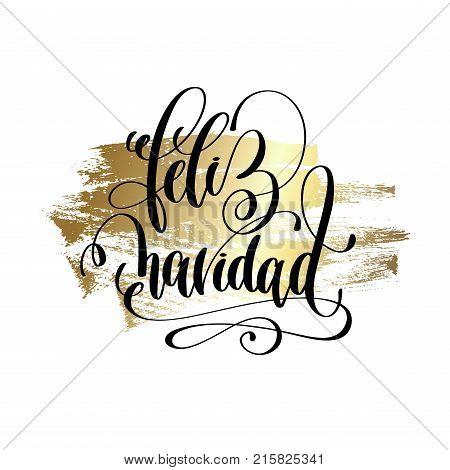 feliz navidad - merry christmas spanish hand lettering quote to winter holiday design on golden brush stroke background, calligraphy vector illustration