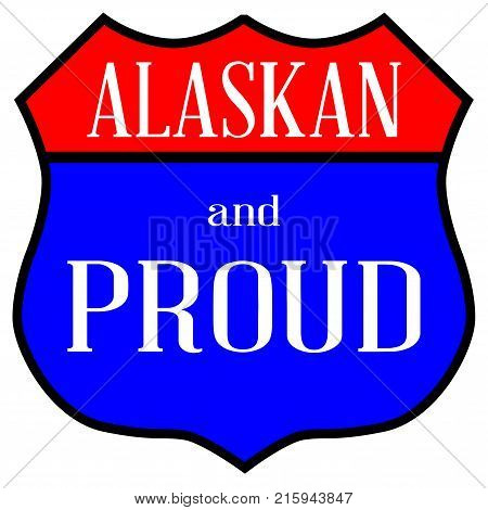 Route 66 style traffic sign with the legend Alaskan And Proud