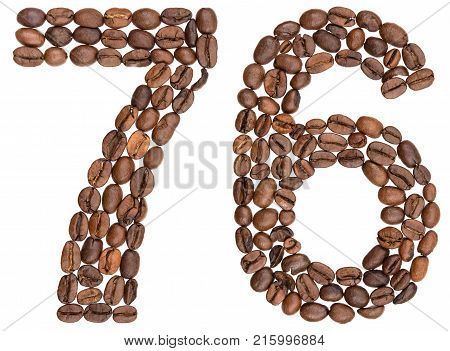 Arabic Numeral 76, Seventy Six, From Coffee Beans, Isolated On White Background
