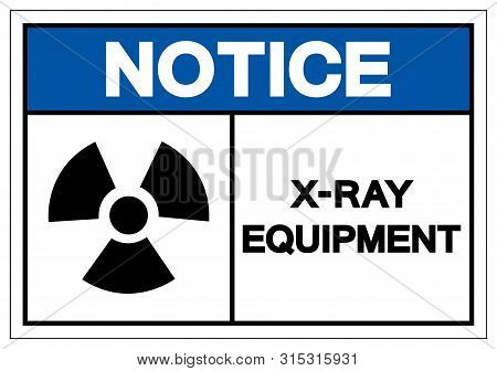 Notice X-ray Equipment Symbol Sign, Vector Illustration, Isolate On White Background Label. Eps10