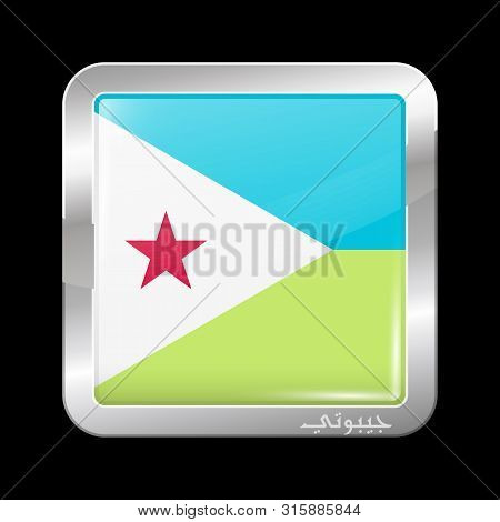 Flag Of Djibouti With Name Of Country In Arabic. Glossy And Metal Icon Square Shape. Button