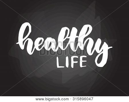 Healthy Life - Handwritten Modern Calligraphy Handlettering Typography On Blackboard (chalkboard) Ba