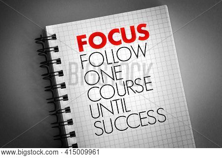 Focus - Follow One Course Until Success Acronym On Notepad, Business Concept Background