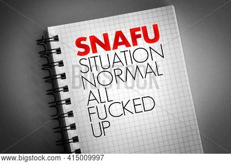 Snafu - Situation Normal: All Fucked Up Acronym On Notepad, Concept Background