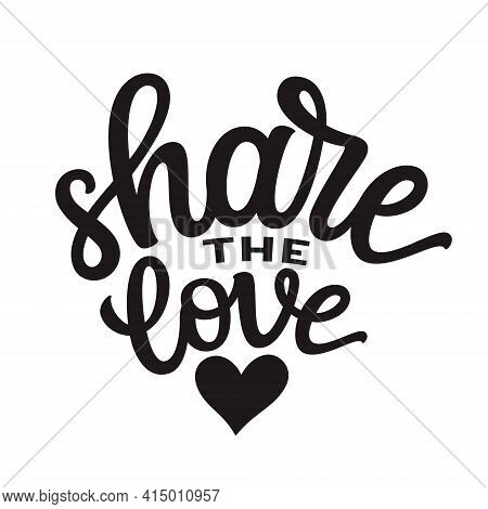 Share The Love. Hand Lettering Quote With Heart  Isolated On White Background. Vector Typography For