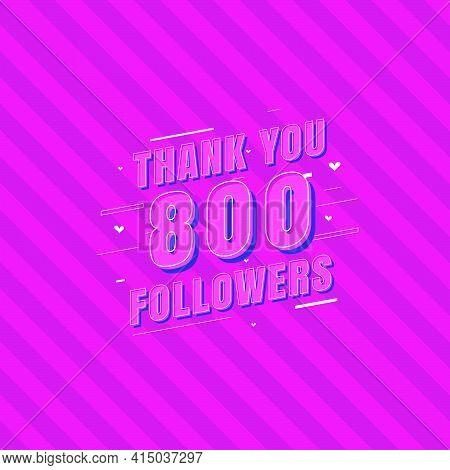 Thank You 800 Followers Celebration, Greeting Card For Social Media Followers.
