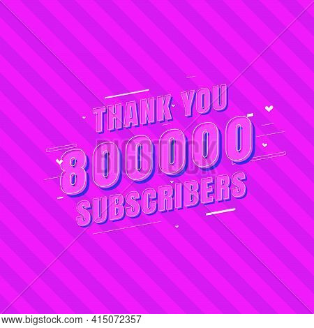 Thank You 800000 Subscribers Celebration, Greeting Card For 800k Social Subscribers.