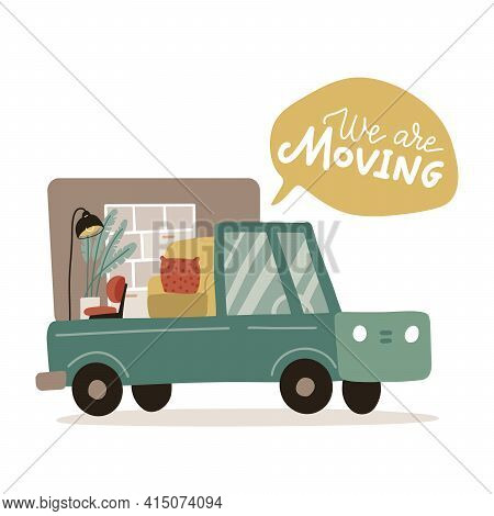 Pickup Truck Loaded With Furniture. We Are Moving - Lettering Quote In The Bubble. Armchair, Lamp An