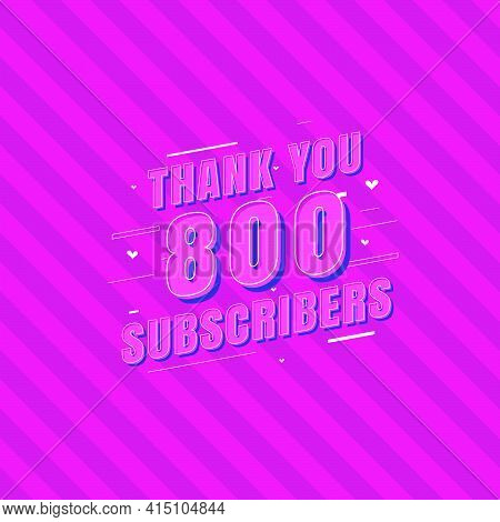 Thank You 800 Subscribers Celebration, Greeting Card For Social Subscribers.