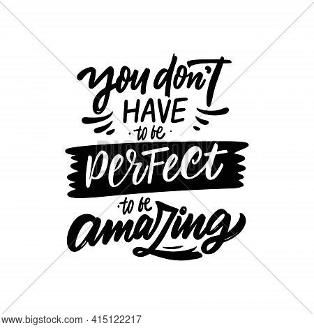 You Dont Have To Be Perfect To Be Amazing. Hand Drawn Black Color Text.