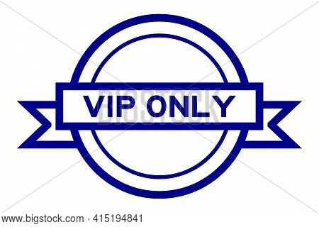 Round Vintage Label Banner In Blue Color With Word Vip (abbreviation Of Very Important Person) Only
