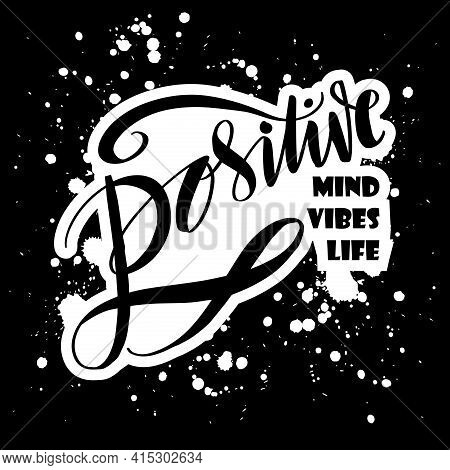 Positive Mind, Positive Vibes, Positive Life. Motivational Quote.