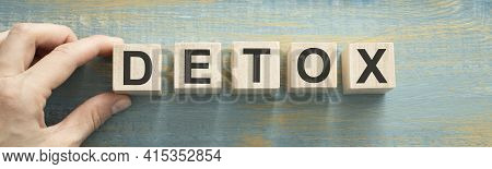 Detox Word Written On Wood Block. Detox Text On Wooden Table For Your Desing, Concept.