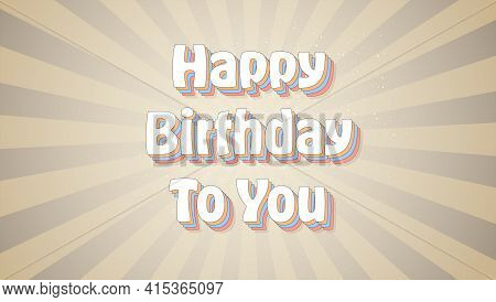 Happy Birthday Vintage Text Over Background In Pop Art Style. Vector 3d Illustration. Text Design In