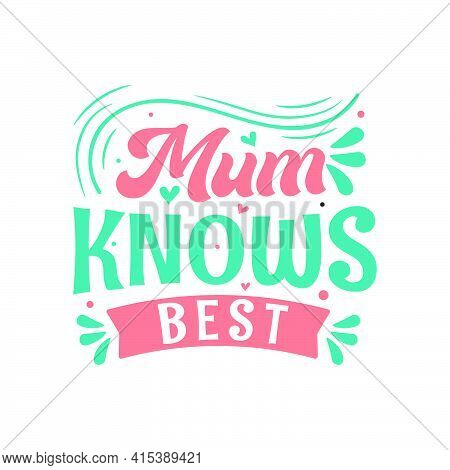 Mum Knows Best, Mothers Day Lettering Design