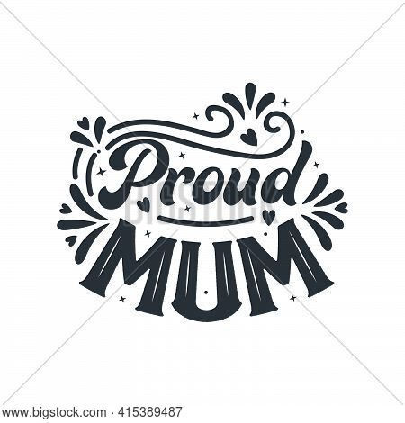 Proud Mum, Beautiful Mothers Day Quotes Lettering Design