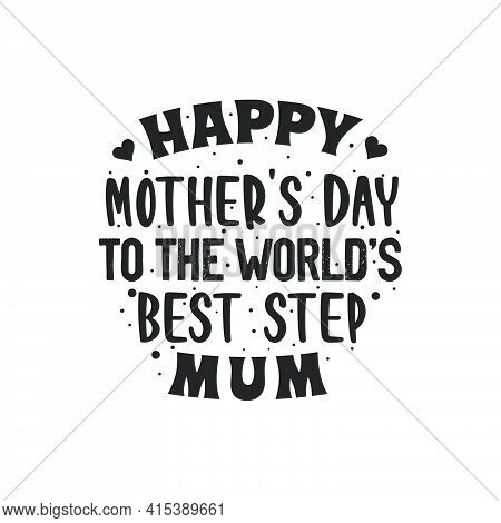 Happy Mothers Day To The World's Best Step Mum, Mother's Day Lettering Design