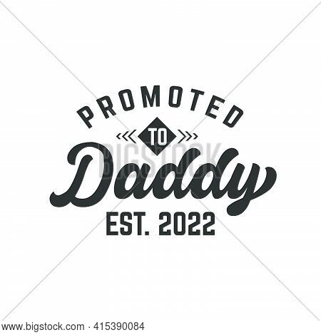 Promoted To Daddy, New Fathers Lettering Design Vector Illustration.