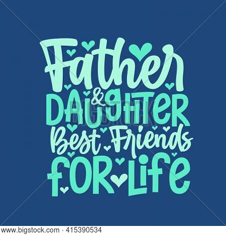 Father And Daughter Best Friends For Life, Fathers Day Lettering Design