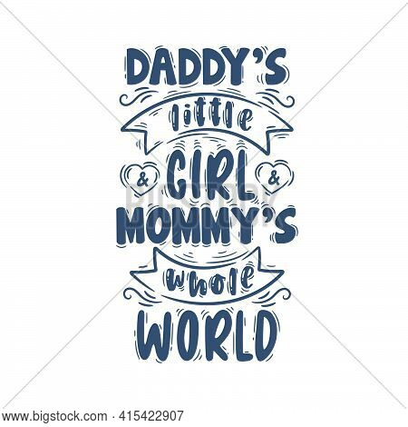 Daddy's Little Girl & Mommy's Whole World. Mothers Day Lettering Quote Design.