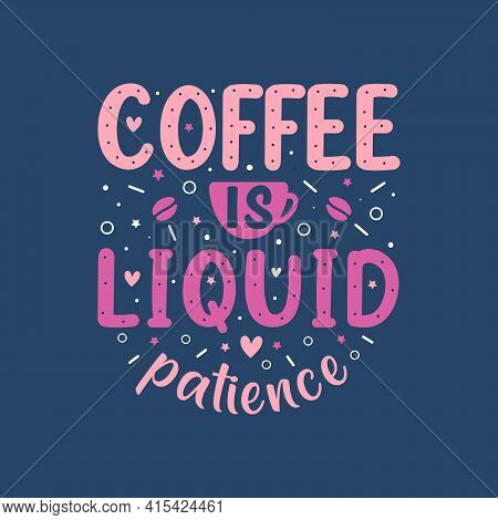 Coffee Is Liquid Patience. Coffee Quotes Lettering Design.