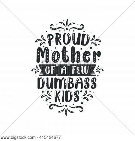 Proud Mother Of A Few Dumbass Kids. Mothers Day Lettering Design.
